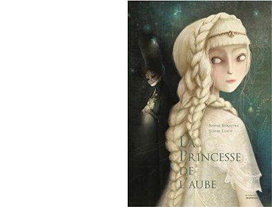 Sophie BENASTRE & Sophie LEBOT : La princesse de l'aube.