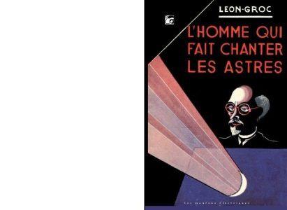 Léon GROC : L'homme qui fait chanter les astres.