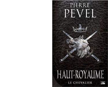Pierre PEVEL : Le Chevalier. Haut-Royaume volume 1.