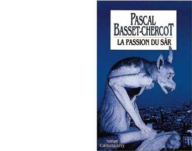 Pascal BASSET-CHERCOT : La Passion du Sâr.