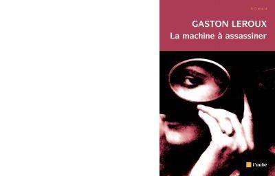 Gaston LEROUX : La machine à assassiner.