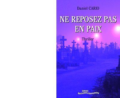Daniel CARIO : Ne reposez pas en paix.