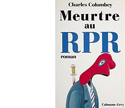 Charles COLOMBEY : Meurtre au RPR.