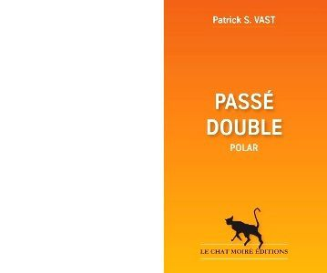 Patrick S. VAST : Passé double.