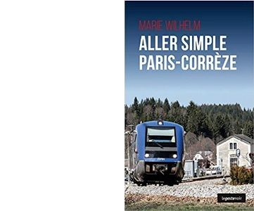 Marie WILHELM : Aller simple Paris-Corrèze.