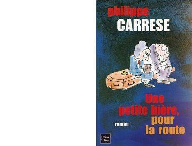 Philippe CARRESE : Une petite bière, pour la route.