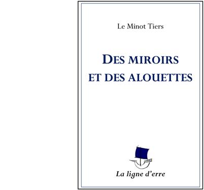 LE MINOT TIERS : Des miroirs et des alouettes.