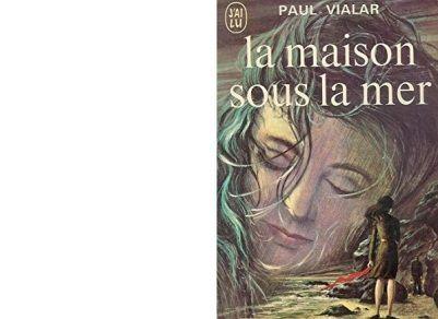 Paul VIALAR : La maison sous la mer.