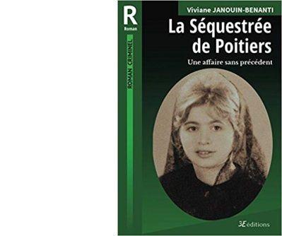 Viviane JANOUIN-BENANTI : La Séquestrée de Poitiers.
