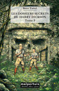 Brice TARVEL : Les dossiers secrets de Harry Dickson. Tome 5.