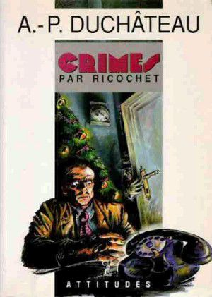 André-Paul DUCHÂTEAU : Crimes par ricochet.
