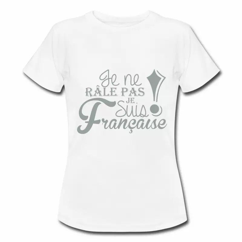 T shirt France Humour Je ne râle pas je suis Française FBL