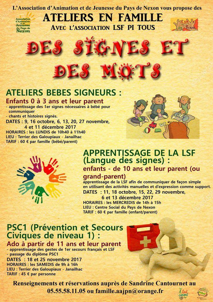 DES SIGNES ET DES MOTS : un nouveau projet en famille (enfant/parent) autour de la langue des signes : - atelier BEBES SIGNEURS (0-3 ans) - APPRENTISSAGE des bases de la LANGUE DES SIGNES au travers d'activités manuelles, d'expression... pour les enfants de - de 10 ans et leur parent - PSC 1 pour les jeunes à partir de 11 ans et leur parent si vous êtes intéressés, contactez-nous au 05.55.58.11.05 ou famille.aajpn@orange.fr