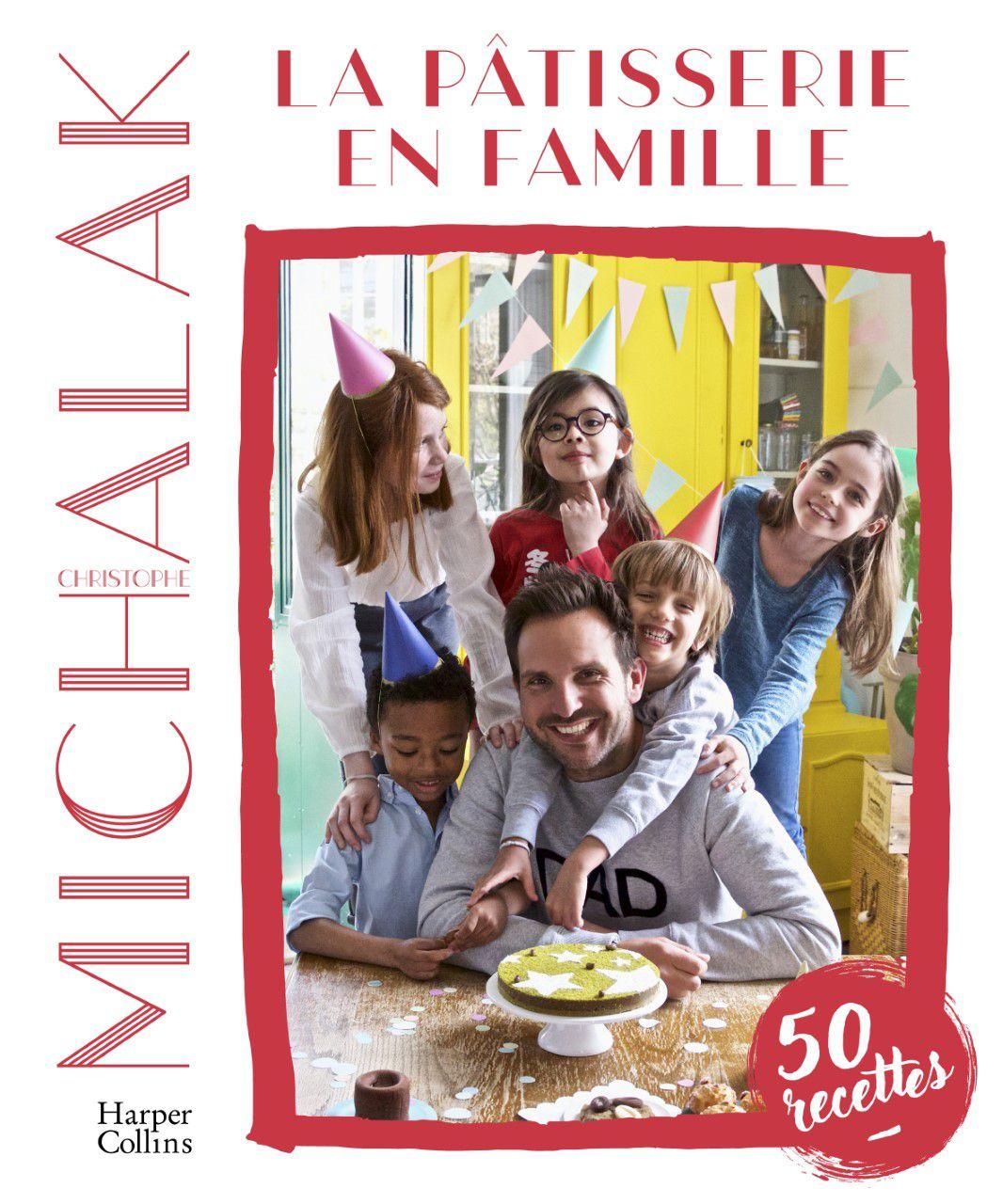 la patisserie en famille Christophe Michalak