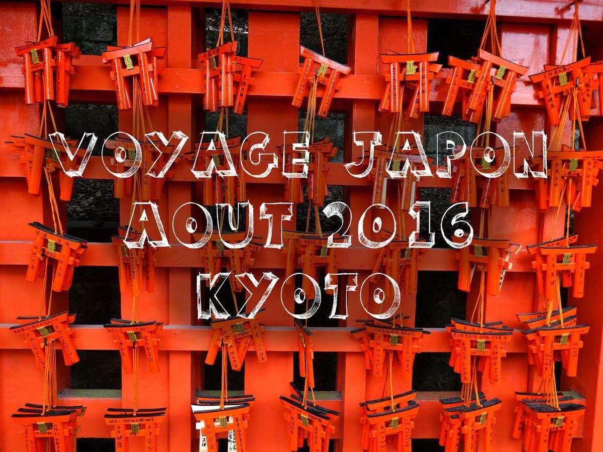 Voyage Japon août 2016 - Kyoto - Jour 10