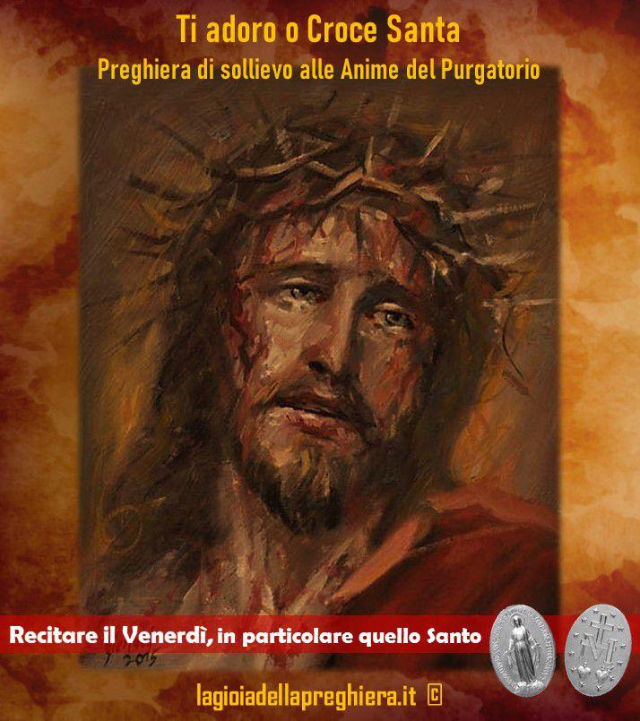 Venerdì: giorno in cui possiamo fare molto per qualcuno... Preghiera di sollievo per le Anime del Purgatorio: Ti adoro o Croce Santa