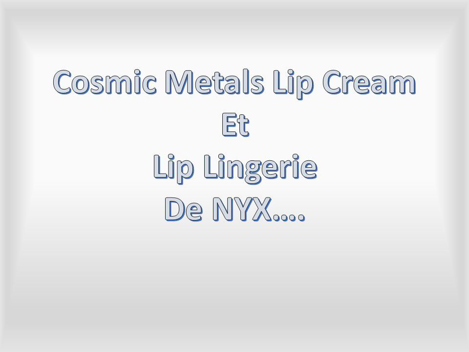 NYX: Lip Cream Cosmic Metal et Lip Lingerie....