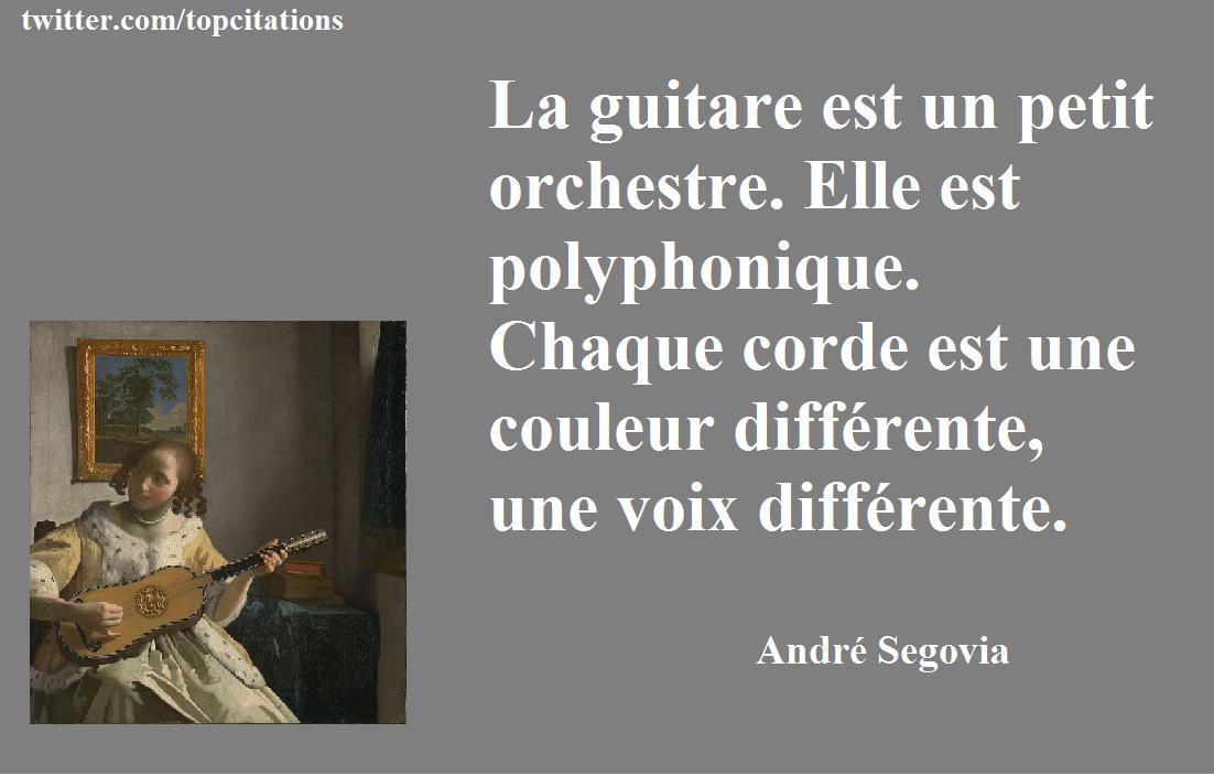 """""""La guitare est un petit orchestre. Elle est polyphonique. Chaque corde est une couleur différente, une voix différente.""""  (André Segovia)"""