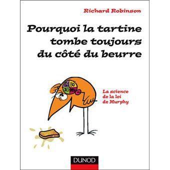 """Couverture de l'ouvrage : """"Pourquoi la tartine tombe toujours du côté beurre - La Loi de Murphy expliquée à tous."""", Richard Robinson, Dunod éditeur, 2014."""