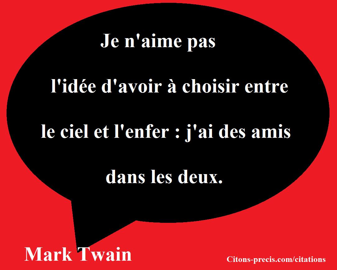 """""""Je n'aime pas l'idée d'avoir à choisir entre le ciel et l'enfer : j'ai des amis dans les deux. """" (Mark Twain )"""