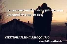 """"""" Les spermatozoïdes des cyclistes ont un numéro dans le dos."""" (Jean-Marie Gourio)"""