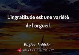 """""""L'ingratitude est une variante de l'orgueil."""" (Eugène Labiche)"""