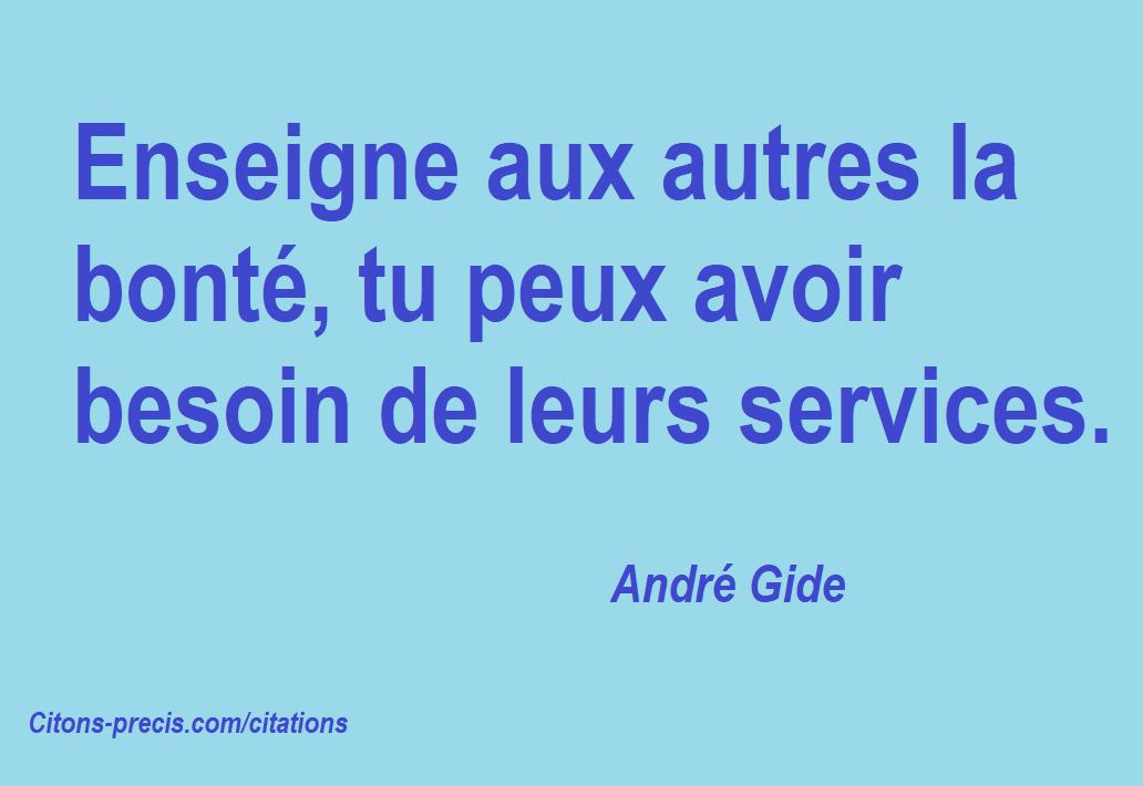 """""""Enseigne aux autres la bonté, tu peux avoir besoin de leurs services."""" (André Gide)"""