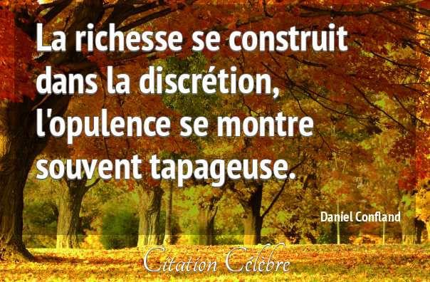 """""""La richesse se construit dans la discrétion, l'opulence se montre souvent tapageuse."""" (Daniel Confland)"""