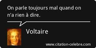 """"""" On parle toujours mal quand on n'a rien à dire."""" (Voltaire)"""
