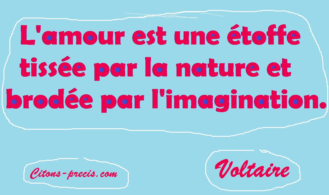 """""""L'amour est une étoffe tissée par la nature et brodée par l'imagination."""" (Voltaire)"""