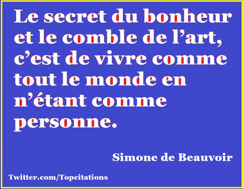 """""""Le secret du bonheur et le comble de l'art, c'est de vivre comme tout le monde, en n'étant comme personne."""" (Simone de Beauvoir)"""