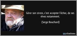 """""""Gérer son stress, c'est accepter l'échec, de ses rêves notamment."""" (Arcand Bernard, Serge Bouchard)"""