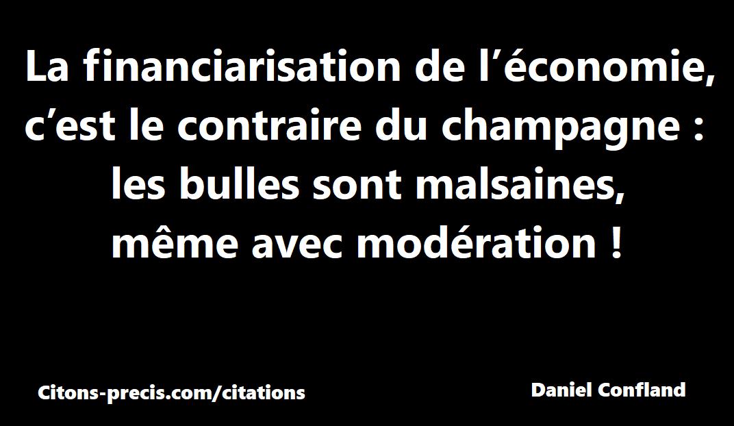 """""""La financiarisation de l'économie, c'est le contraire du champagne : les bulles sont malsaines, même avec modération !"""" (Daniel Confland)"""