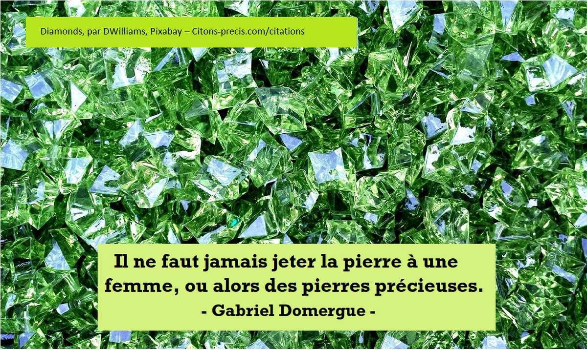 """""""Il ne faut jamais jeter la pierre à une femme, ou alors des pierres précieuses."""" (Gabriel Domergue)"""