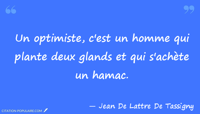 Citation de De Lattre de Tassigny : l'optimiste défini par son hamac !