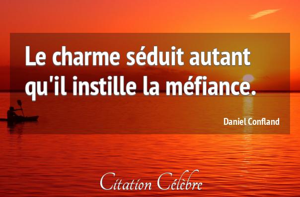 """""""Le charme séduit autant qu'il instille la méfiance."""" (Daniel Confland)"""