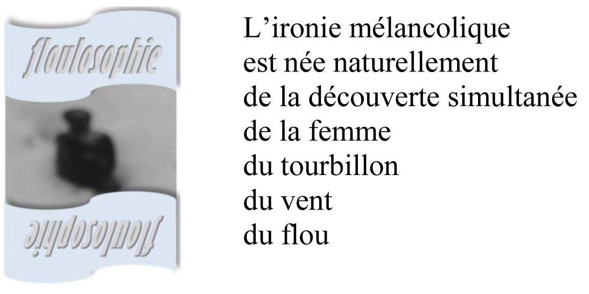 Floulosophie 83... De l'ironie mélancolique