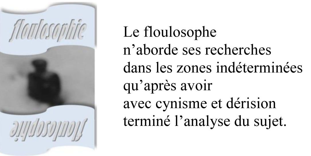 Floulosophie 110... Incertaines zônes...