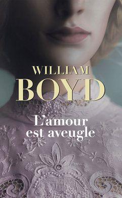 """""""L'Amour est aveugle"""" de William Boyd"""