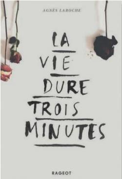 La vie dure trois minutes de Agnès Laroche