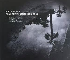CLAUDE TCHAMITCHIAN TRIO  POETIC POWER