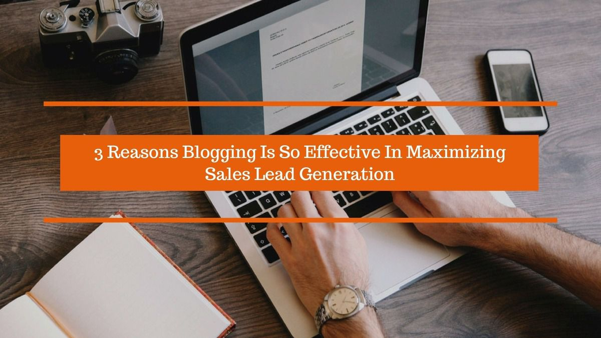 3 Reasons Blogging Is So Effective In Maximizing Sales Lead Generation