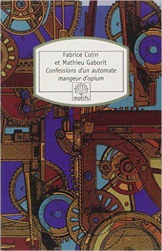 Confessions d'un automate mangeur d'opium, Fabrice Colin,Mathieu Gaborit