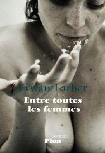 Entre toutes les femmes, Erwan Larher