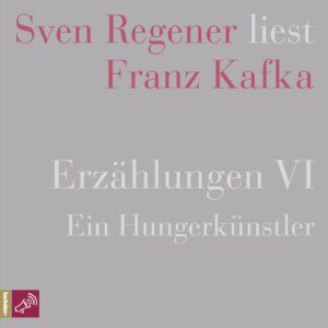 Cover zu Erzählungen VI von Franz Kafka gelesen von Sven Regener