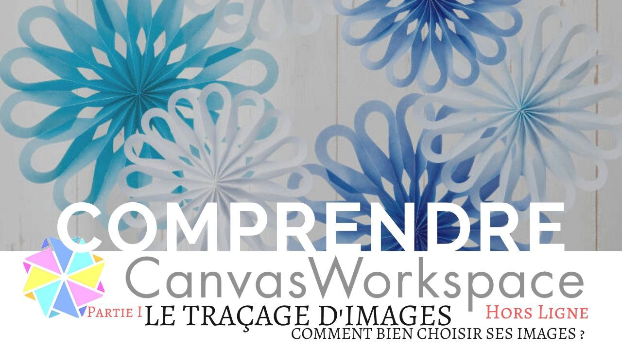 Canvas - Workspace - CM600 - CM700 - SDX1200 - CM900 - Tutoriel - Programme - Scan N Cut - Apprendre - Comprendre