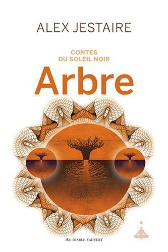 Contes du Soleil Noir : Arbre, d'Alex Jestaire