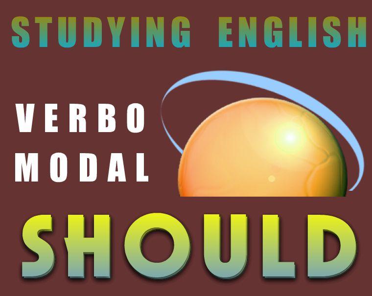 VERBO MODAL  - SHOULD -  ( I )