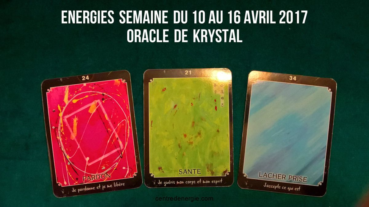 Energies semaine du 10 au 16 avril 2017 Cartes Oracle de Krystal