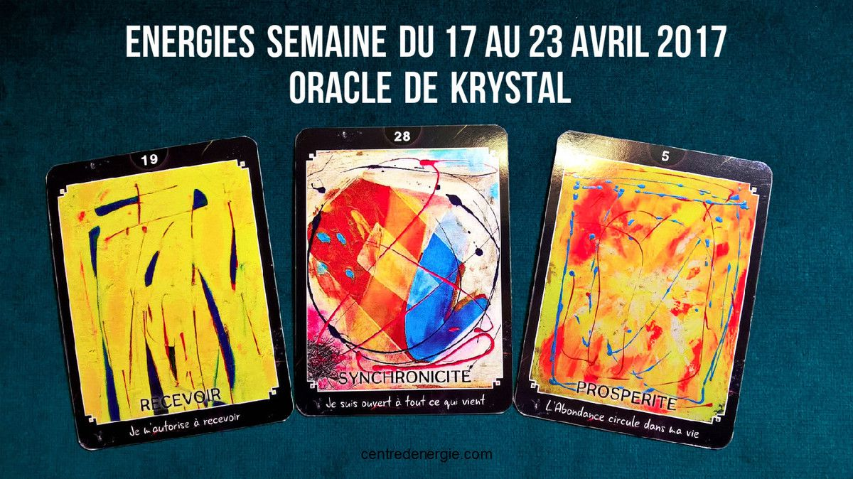 Energies semaine du 17 au 23 avril 2017  Oracle de Krystal